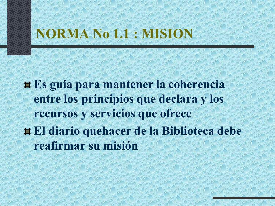 NORMA No 1.1 : MISION Es guía para mantener la coherencia entre los principios que declara y los recursos y servicios que ofrece El diario quehacer de
