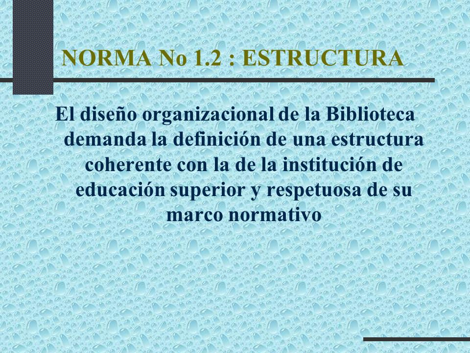 NORMA No 1.2 : ESTRUCTURA El diseño organizacional de la Biblioteca demanda la definición de una estructura coherente con la de la institución de educ