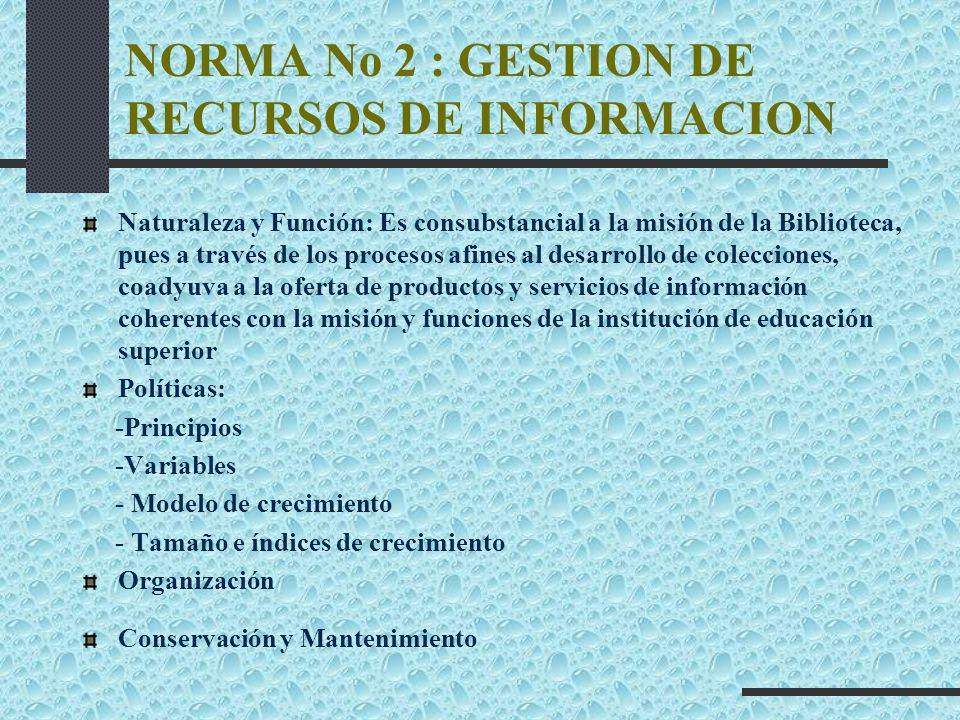 NORMA No 2 : GESTION DE RECURSOS DE INFORMACION Naturaleza y Función: Es consubstancial a la misión de la Biblioteca, pues a través de los procesos af