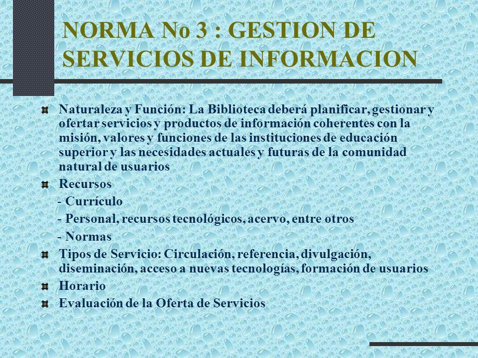 NORMA No 3 : GESTION DE SERVICIOS DE INFORMACION Naturaleza y Función: La Biblioteca deberá planificar, gestionar y ofertar servicios y productos de i