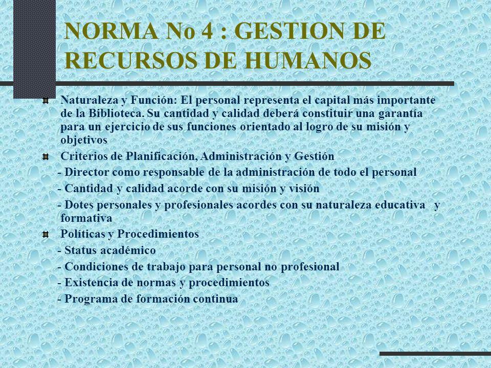 NORMA No 4 : GESTION DE RECURSOS DE HUMANOS Naturaleza y Función: El personal representa el capital más importante de la Biblioteca. Su cantidad y cal
