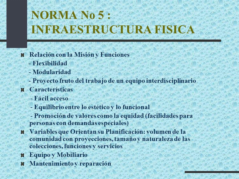 NORMA No 5 : INFRAESTRUCTURA FISICA Relación con la Misión y Funciones - Flexibilidad - Modularidad - Proyecto fruto del trabajo de un equipo interdis