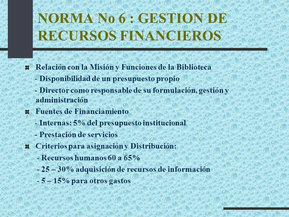 NORMA No 6 : GESTION DE RECURSOS FINANCIEROS Relación con la Misión y Funciones de la Biblioteca - Disponibilidad de un presupuesto propio - Director