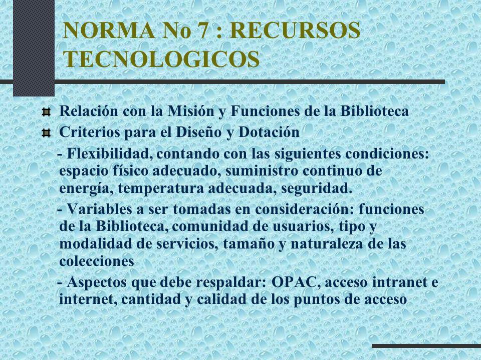 NORMA No 7 : RECURSOS TECNOLOGICOS Relación con la Misión y Funciones de la Biblioteca Criterios para el Diseño y Dotación - Flexibilidad, contando co