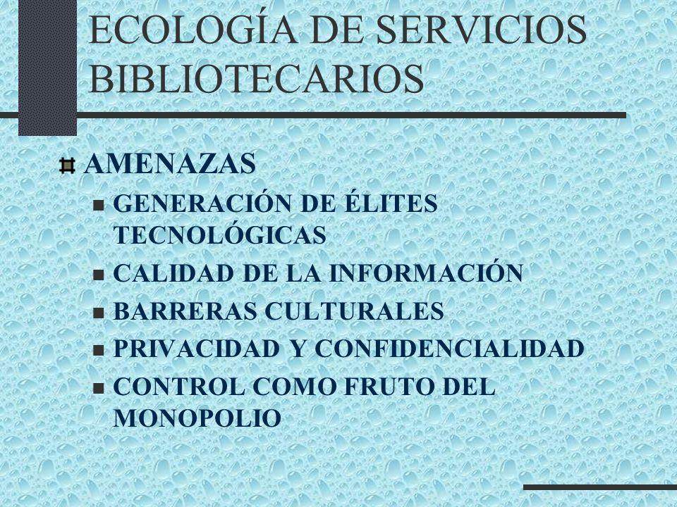 ECOLOGÍA DE SERVICIOS BIBLIOTECARIOS AMENAZAS GENERACIÓN DE ÉLITES TECNOLÓGICAS CALIDAD DE LA INFORMACIÓN BARRERAS CULTURALES PRIVACIDAD Y CONFIDENCIA