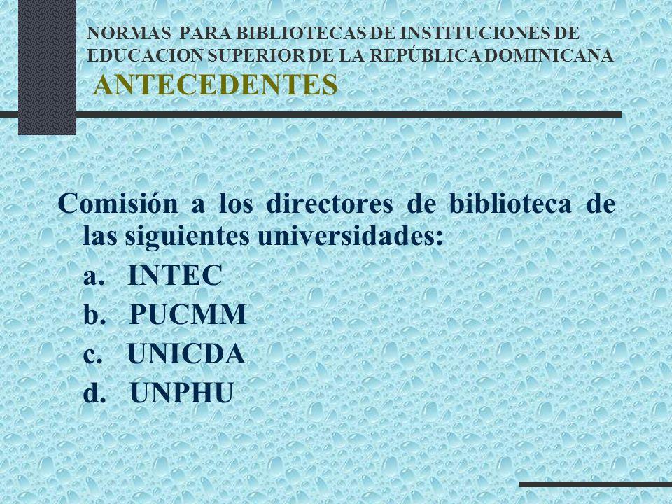 NORMAS PARA BIBLIOTECAS DE INSTITUCIONES DE EDUCACION SUPERIOR DE LA REPÚBLICA DOMINICANA ANTECEDENTES Comisión a los directores de biblioteca de las
