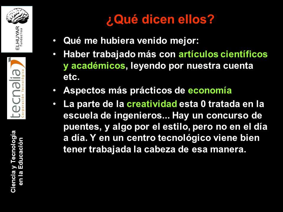 Ciencia y Tecnología en la Educación ¿Qué dicen ellos? Qué me hubiera venido mejor: Haber trabajado más con artículos científicos y académicos, leyend