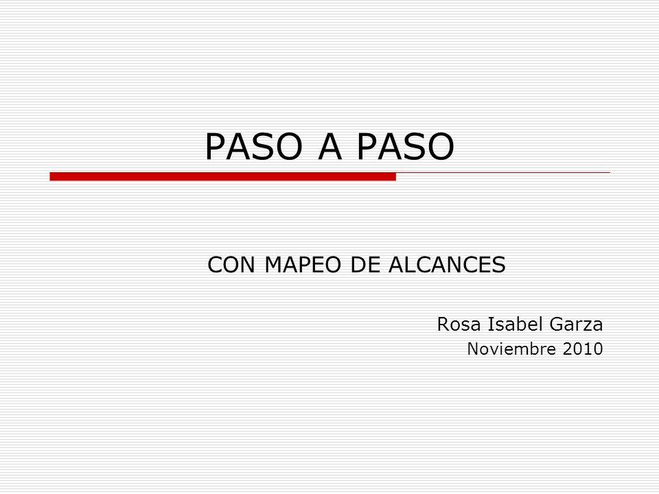 PASO A PASO CON MAPEO DE ALCANCES Rosa Isabel Garza Noviembre 2010