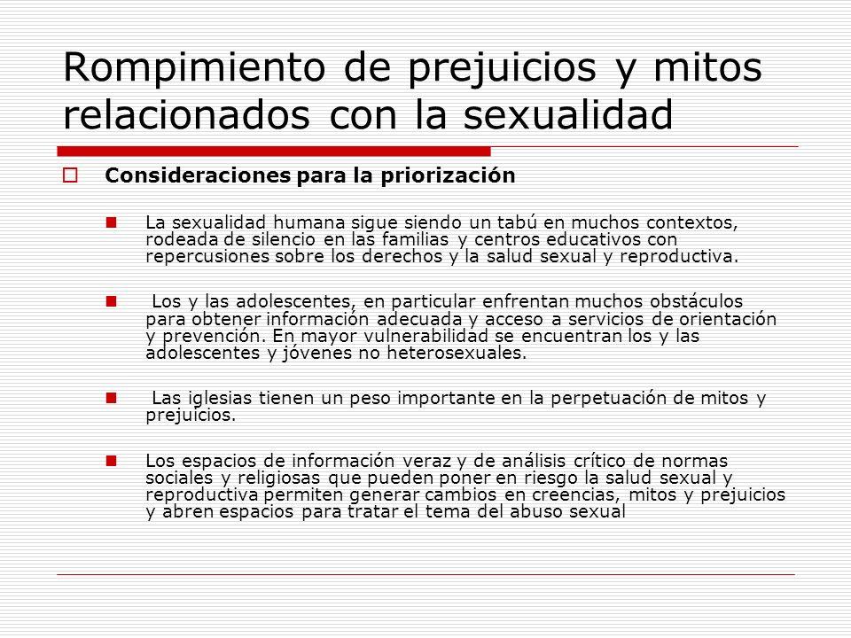 Rompimiento de prejuicios y mitos relacionados con la sexualidad Consideraciones para la priorización La sexualidad humana sigue siendo un tabú en muc
