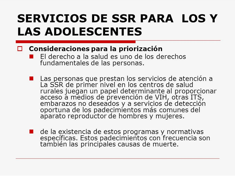SERVICIOS DE SSR PARA LOS Y LAS ADOLESCENTES Consideraciones para la priorización El derecho a la salud es uno de los derechos fundamentales de las pe