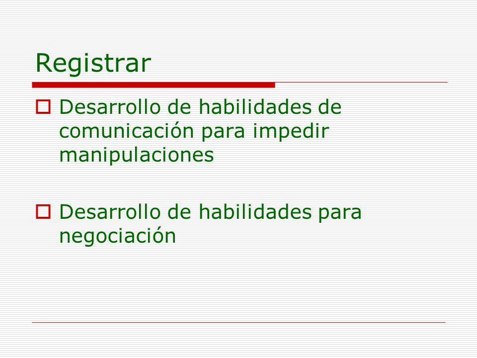 Registrar Desarrollo de habilidades de comunicación para impedir manipulaciones Desarrollo de habilidades para negociación
