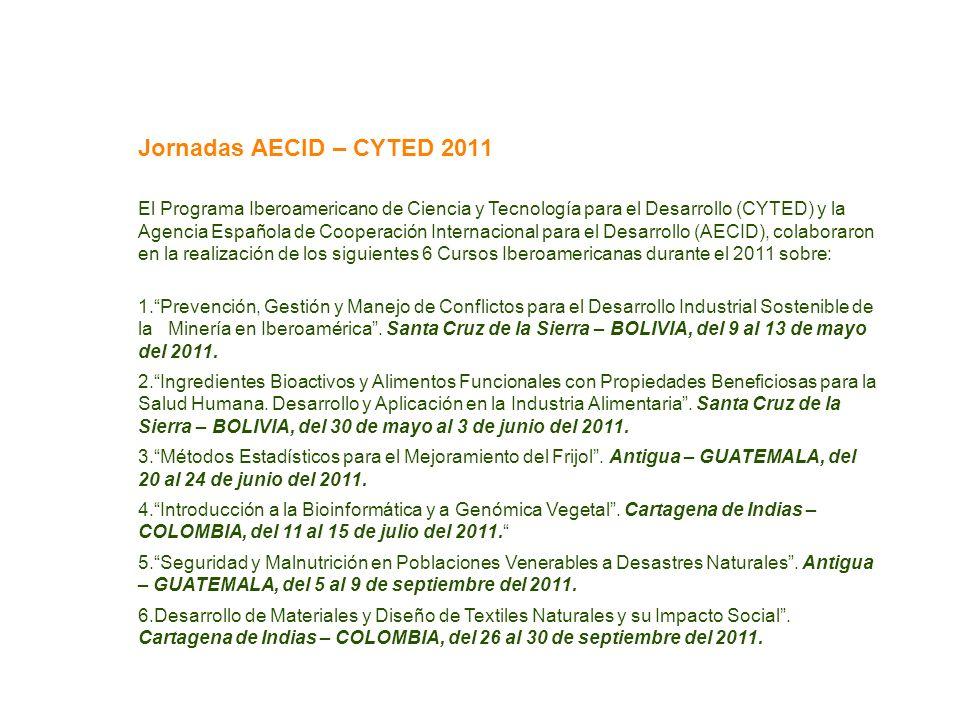 Jornadas AECID – CYTED 2011 El Programa Iberoamericano de Ciencia y Tecnología para el Desarrollo (CYTED) y la Agencia Española de Cooperación Interna