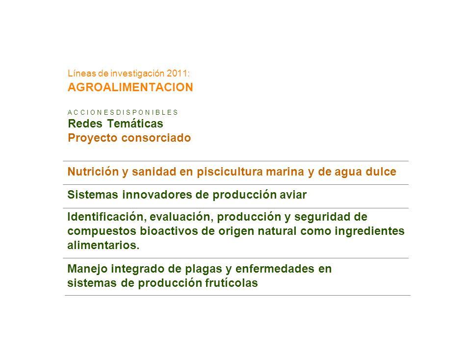Líneas de investigación 2011: AGROALIMENTACION A C C I O N E S D I S P O N I B L E S Redes Temáticas Proyecto consorciado Nutrición y sanidad en pisci