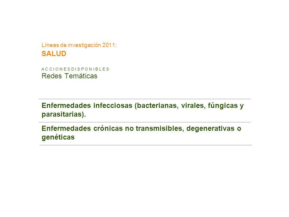 Líneas de investigación 2011: SALUD A C C I O N E S D I S P O N I B L E S Redes Temáticas Enfermedades infecciosas (bacterianas, virales, fúngicas y p
