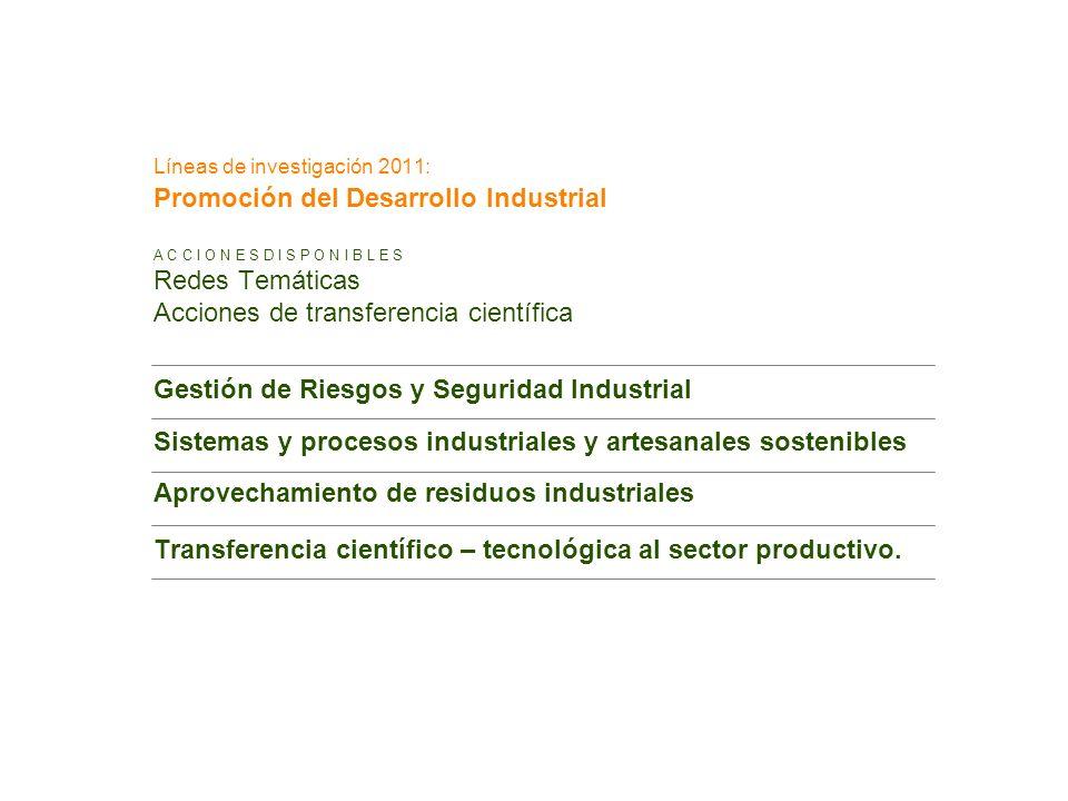 Líneas de investigación 2011: Promoción del Desarrollo Industrial A C C I O N E S D I S P O N I B L E S Redes Temáticas Acciones de transferencia cien