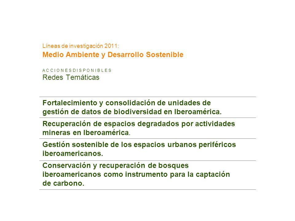 Líneas de investigación 2011: Medio Ambiente y Desarrollo Sostenible A C C I O N E S D I S P O N I B L E S Redes Temáticas Fortalecimiento y consolida