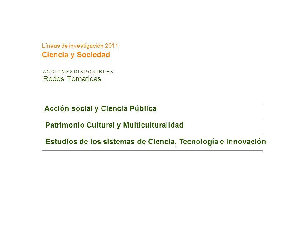 Líneas de investigación 2011: Ciencia y Sociedad A C C I O N E S D I S P O N I B L E S Redes Temáticas Acción social y Ciencia Pública Patrimonio Cult