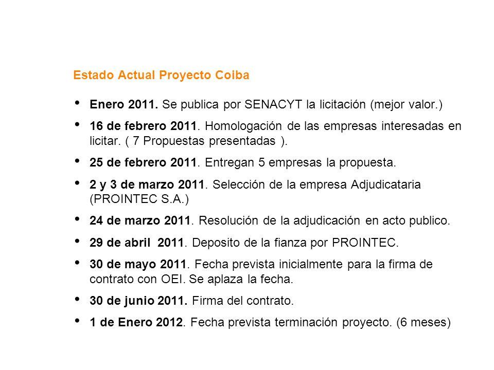 Estado Actual Proyecto Coiba Enero 2011. Se publica por SENACYT la licitación (mejor valor.) 16 de febrero 2011. Homologación de las empresas interesa
