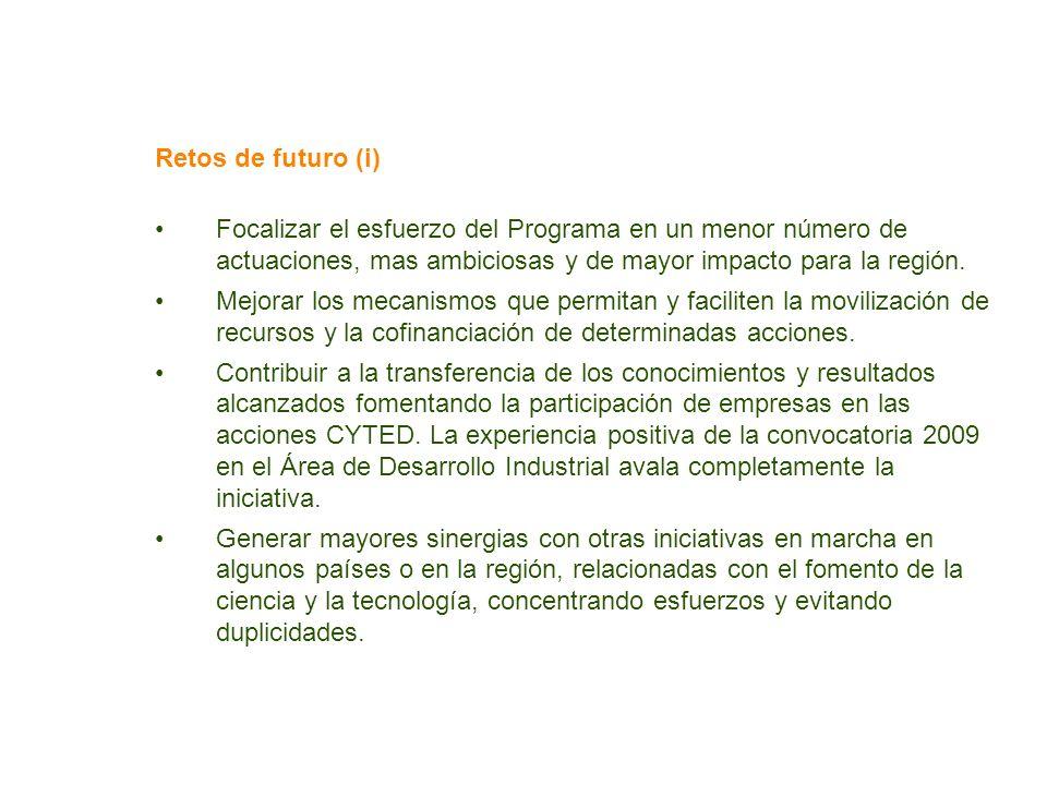 Retos de futuro (i) Focalizar el esfuerzo del Programa en un menor número de actuaciones, mas ambiciosas y de mayor impacto para la región. Mejorar lo