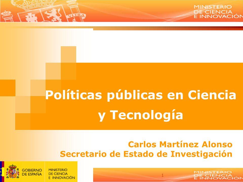 1 Políticas públicas en Ciencia y Tecnología Carlos Martínez Alonso Secretario de Estado de Investigación