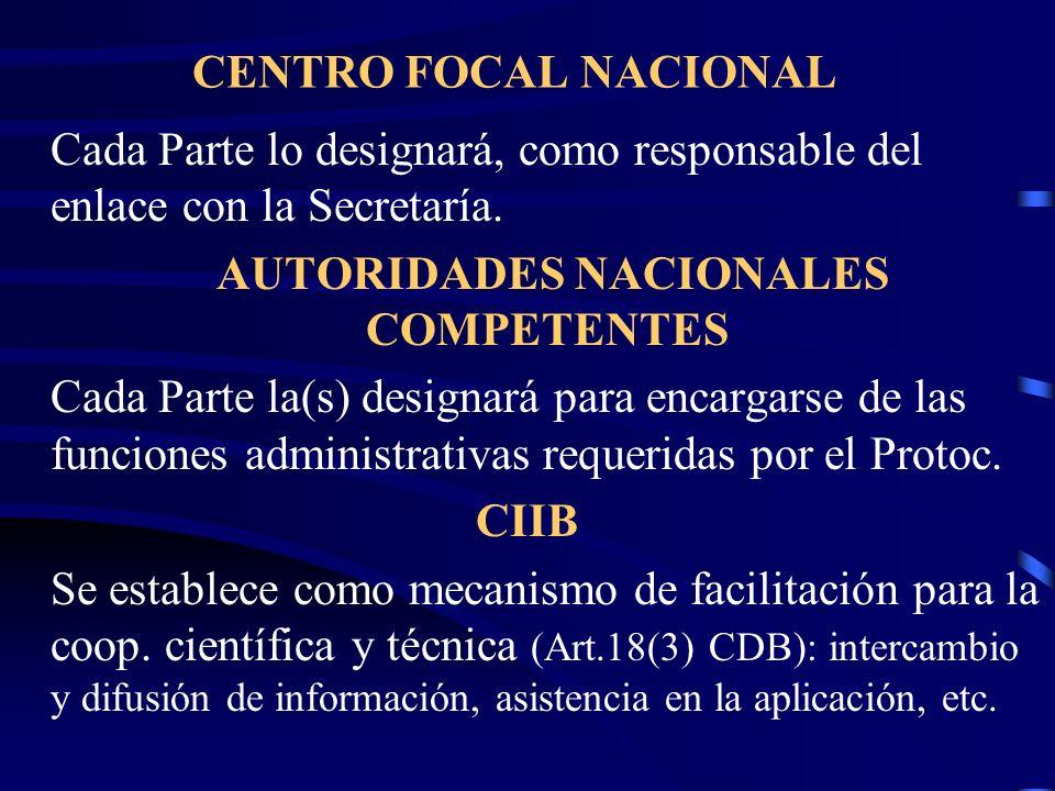 CENTRO FOCAL NACIONAL Cada Parte lo designará, como responsable del enlace con la Secretaría. AUTORIDADES NACIONALES COMPETENTES Cada Parte la(s) desi