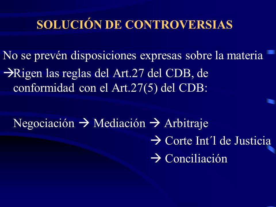 SOLUCIÓN DE CONTROVERSIAS No se prevén disposiciones expresas sobre la materia Rigen las reglas del Art.27 del CDB, de conformidad con el Art.27(5) de