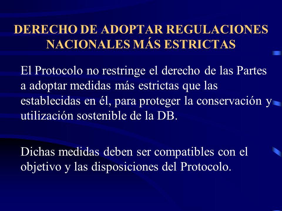 DERECHO DE ADOPTAR REGULACIONES NACIONALES MÁS ESTRICTAS El Protocolo no restringe el derecho de las Partes a adoptar medidas más estrictas que las es