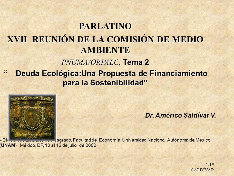 1/19 SALDÍVAR PARLATINO XVII REUNIÓN DE LA COMISIÓN DE MEDIO AMBIENTE PNUMA/ORPALC, Tema 2 Deuda Ecológica:Una Propuesta de Financiamiento para la Sos