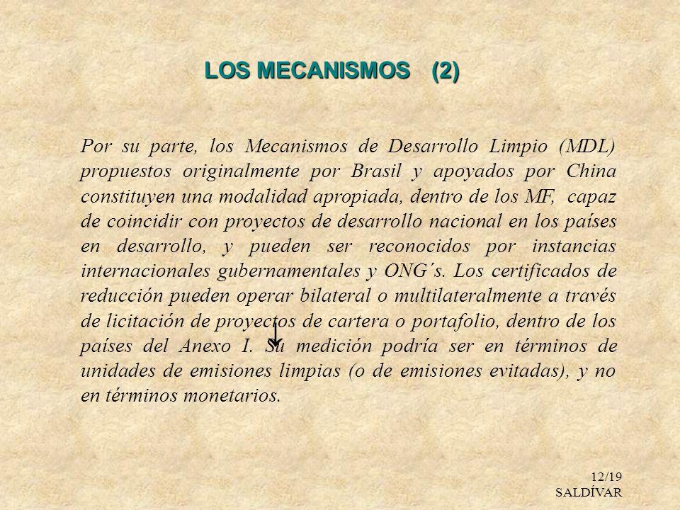 12/19 SALDÍVAR LOS MECANISMOS (2) Por su parte, los Mecanismos de Desarrollo Limpio (MDL) propuestos originalmente por Brasil y apoyados por China con
