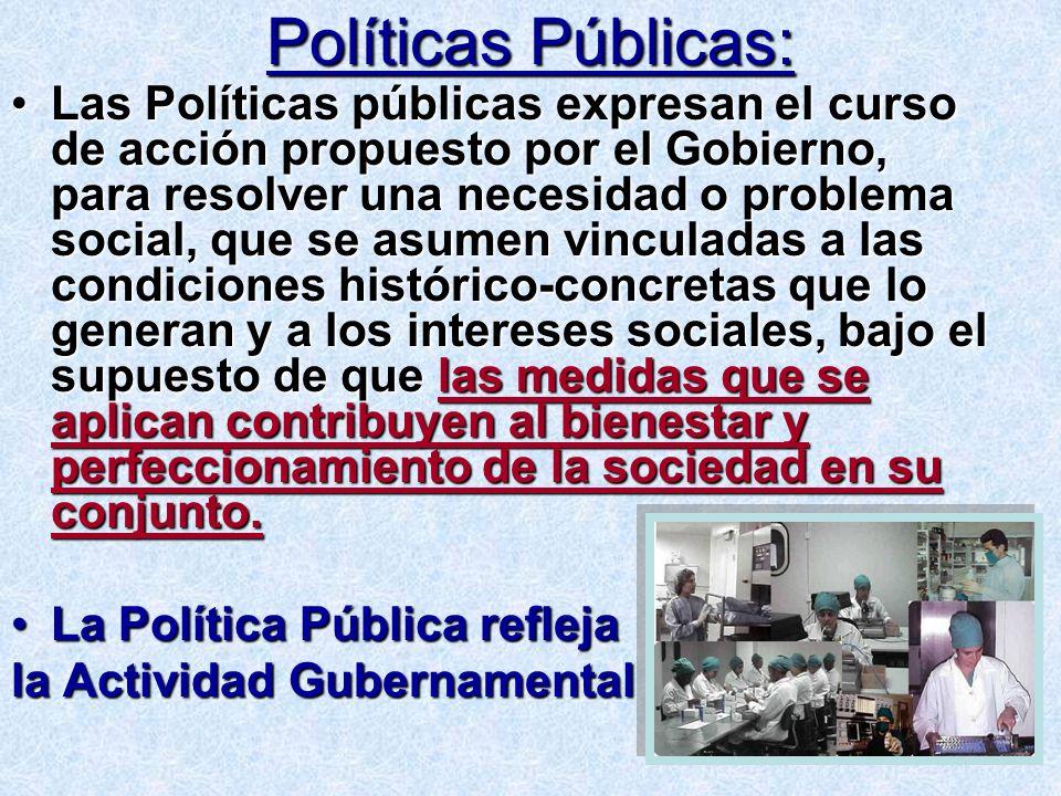 Políticas Públicas: Las Políticas públicas expresan el curso de acción propuesto por el Gobierno, para resolver una necesidad o problema social, que s