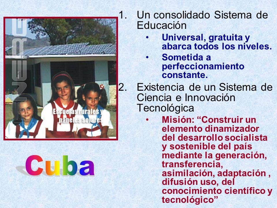 1.Un consolidado Sistema de Educación Universal, gratuita y abarca todos los niveles. Sometida a perfeccionamiento constante. 2.Existencia de un Siste