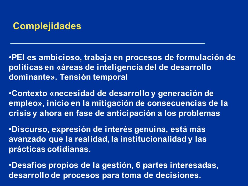 Complejidades PEI es ambicioso, trabaja en procesos de formulación de políticas en «áreas de inteligencia del de desarrollo dominante». Tensión tempor