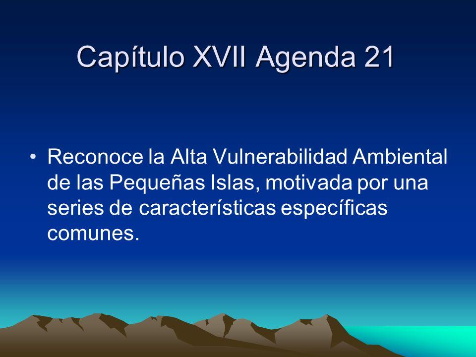 Capítulo XVII Agenda 21 Reconoce la Alta Vulnerabilidad Ambiental de las Pequeñas Islas, motivada por una series de características específicas comune