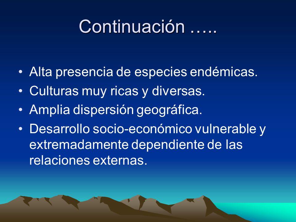 Continuación ….. Alta presencia de especies endémicas. Culturas muy ricas y diversas. Amplia dispersión geográfica. Desarrollo socio-económico vulnera
