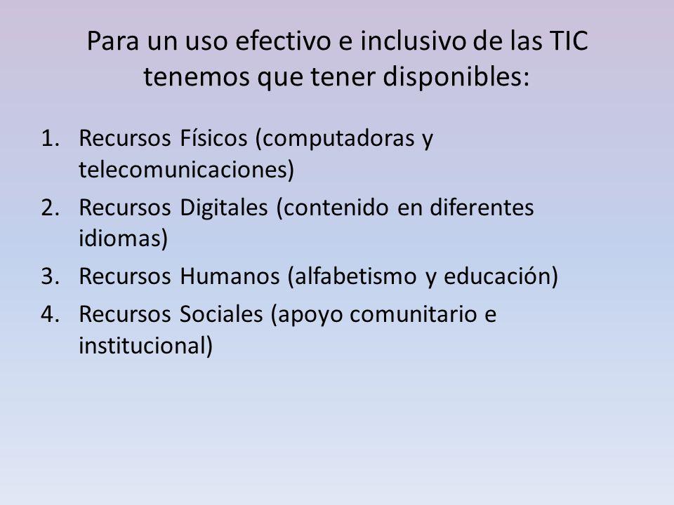 Para un uso efectivo e inclusivo de las TIC tenemos que tener disponibles: 1.Recursos Físicos (computadoras y telecomunicaciones) 2.Recursos Digitales