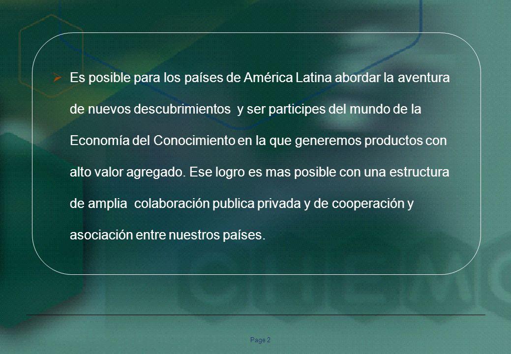 Page 2 Es posible para los países de América Latina abordar la aventura de nuevos descubrimientos y ser participes del mundo de la Economía del Conocimiento en la que generemos productos con alto valor agregado.