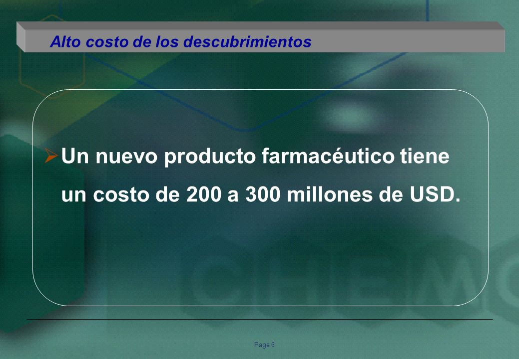 Page 7 MAT Dec 2006 Constant US$ Growth World Audited Market US$bn% Share2006 CAGR 01-05 Latin America$ 25.64.2 %+ 12.7+ 13.6 Asia/Africa/Australia$ 51.98.5 %+ 9.6+ 11.6 Japan$ 56.79.3%-0.7+3.5 Europe$ 182.129.9 %+ 4.8+ 8.0 North America$ 291.848.0 %+8.1+ 9.5 Worldwide$ 608.1100.0 % +6.5+ 8.7 10 Key Markets$ 489.580.5%+5.9+8.1 Source: IMS Health, MIDAS, MAT Dec 2006 (adapted version for LA Roadshow) Alto costo de los descubrimientos.