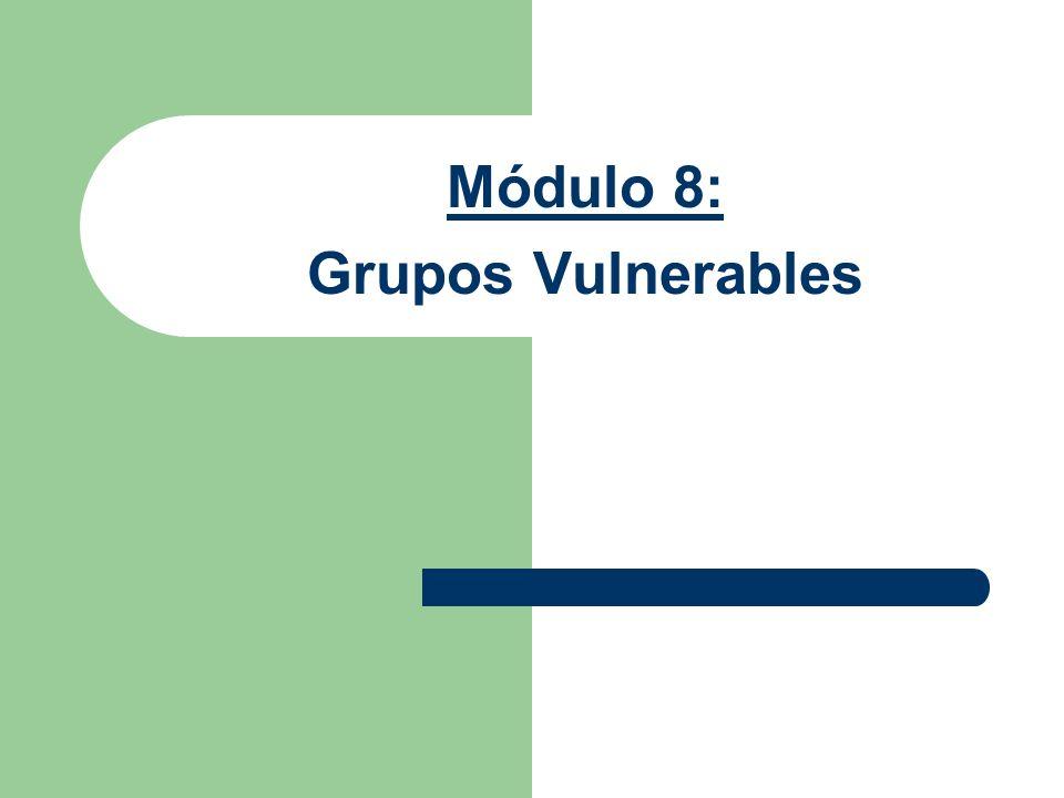 Módulo 8: Grupos Vulnerables