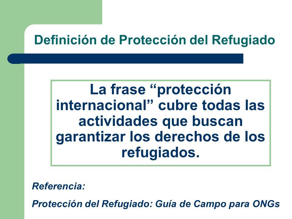 Definición de Protección del Refugiado La frase protección internacional cubre todas las actividades que buscan garantizar los derechos de los refugia