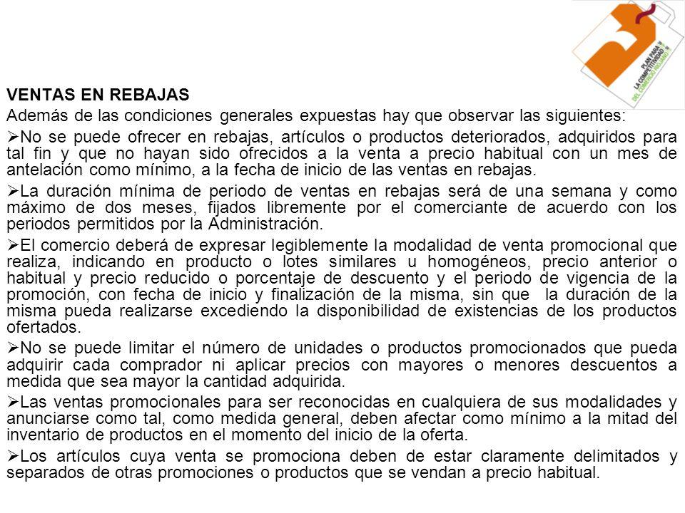 VENTAS EN REBAJAS Además de las condiciones generales expuestas hay que observar las siguientes: No se puede ofrecer en rebajas, artículos o productos