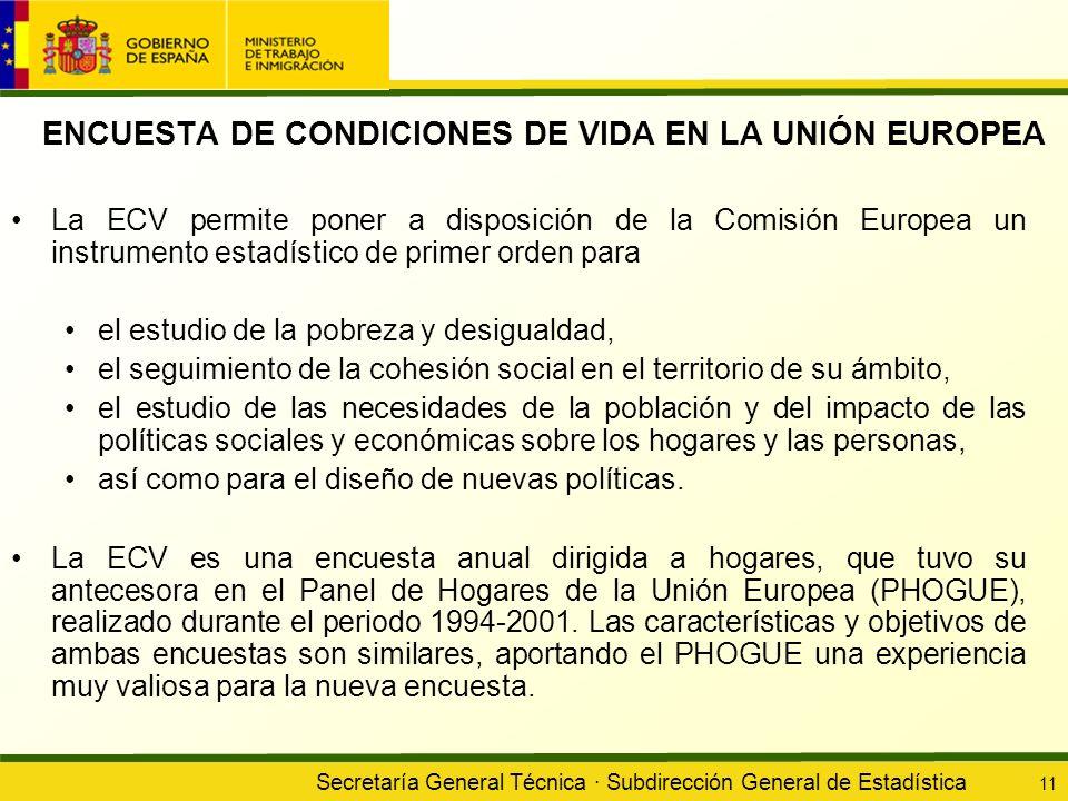 Secretaría General Técnica · Subdirección General de Estadística 11 ENCUESTA DE CONDICIONES DE VIDA EN LA UNIÓN EUROPEA La ECV permite poner a disposi