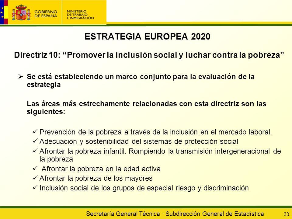 Secretaría General Técnica · Subdirección General de Estadística 33 ESTRATEGIA EUROPEA 2020 Directriz 10: Promover la inclusión social y luchar contra