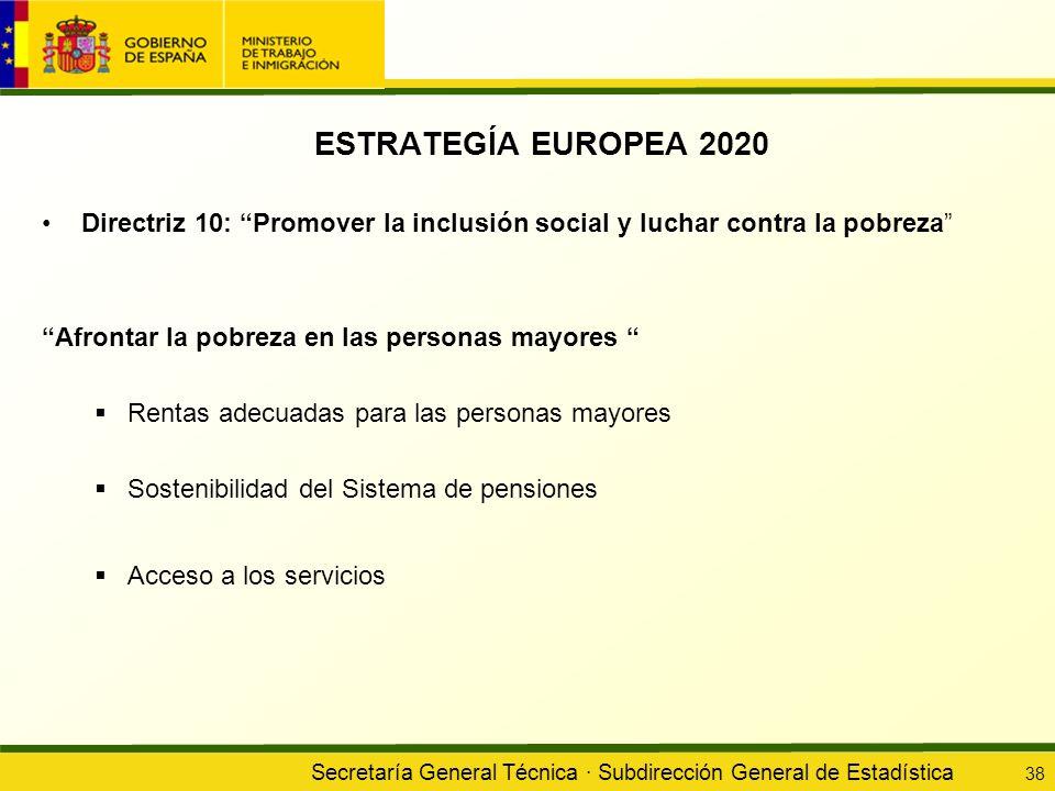 Secretaría General Técnica · Subdirección General de Estadística 38 ESTRATEGÍA EUROPEA 2020 Directriz 10: Promover la inclusión social y luchar contra