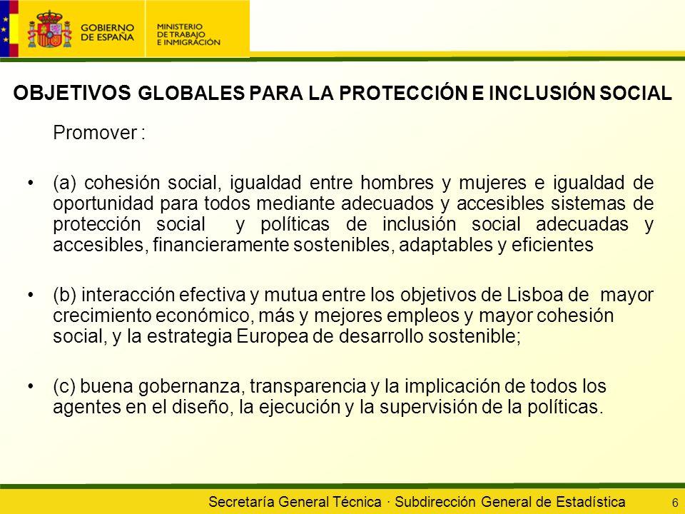 Secretaría General Técnica · Subdirección General de Estadística 6 OBJETIVOS GLOBALES PARA LA PROTECCIÓN E INCLUSIÓN SOCIAL Promover : (a) cohesión so