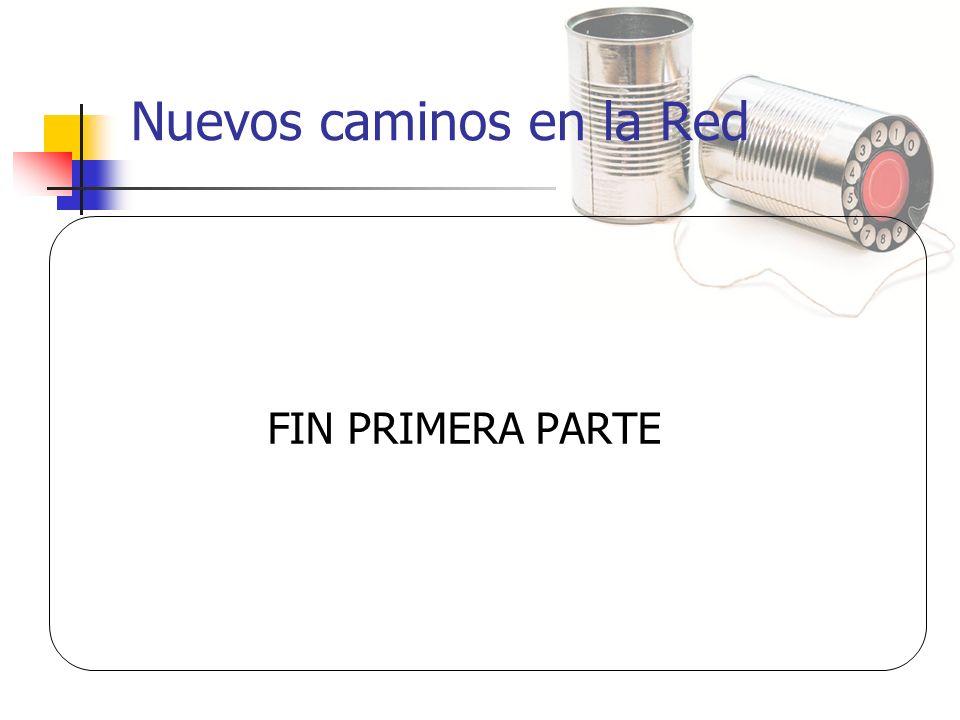 Nuevos caminos en la Red FIN PRIMERA PARTE