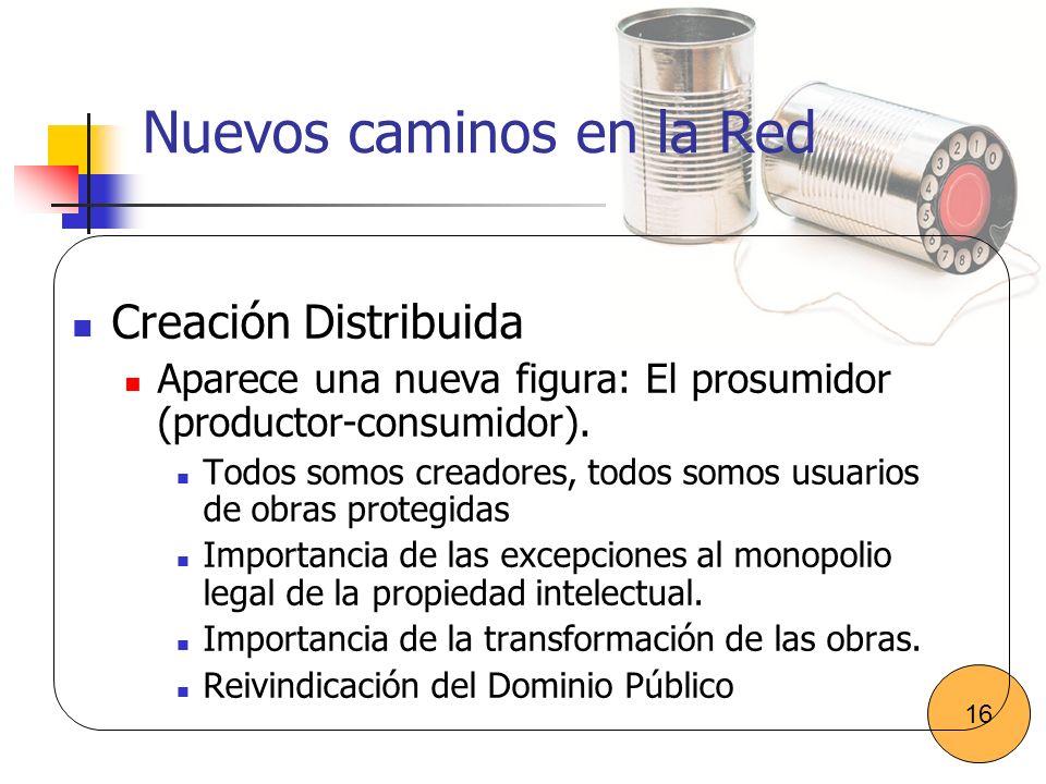 Nuevos caminos en la Red Creación Distribuida Aparece una nueva figura: El prosumidor (productor-consumidor). Todos somos creadores, todos somos usuar