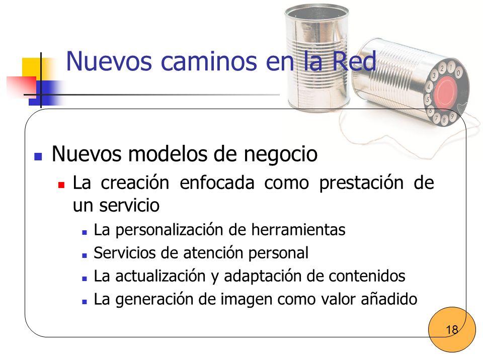 Nuevos caminos en la Red Nuevos modelos de negocio La creación enfocada como prestación de un servicio La personalización de herramientas Servicios de