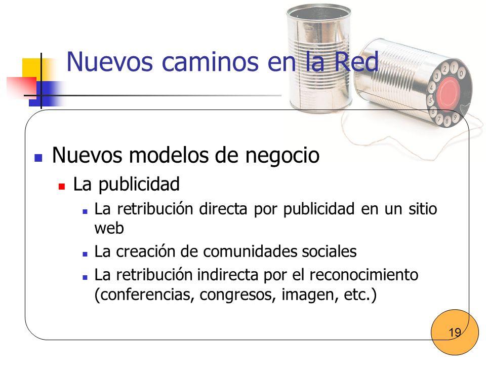 Nuevos caminos en la Red Nuevos modelos de negocio La publicidad La retribución directa por publicidad en un sitio web La creación de comunidades soci