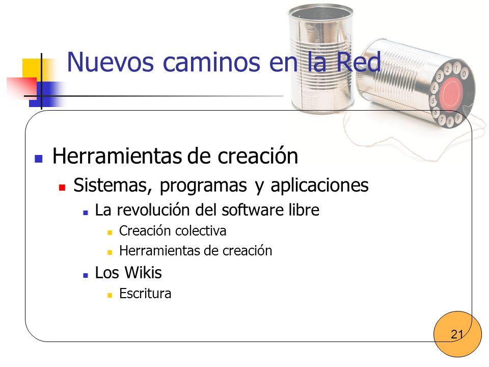 Nuevos caminos en la Red Herramientas de creación Sistemas, programas y aplicaciones La revolución del software libre Creación colectiva Herramientas