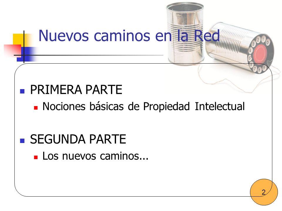 Nuevos caminos en la Red PRIMERA PARTE Nociones básicas de Propiedad Intelectual SEGUNDA PARTE Los nuevos caminos... 2